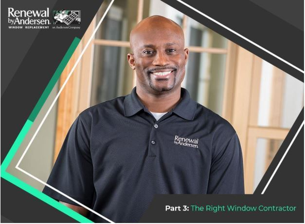 Successful Window Replacement: 3 Key Factors to Consider – Part 3: The Right Window Contractor